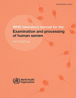 WHO laboratory manual for the Examination and processing of human semen FIFTH EDITION. 2010